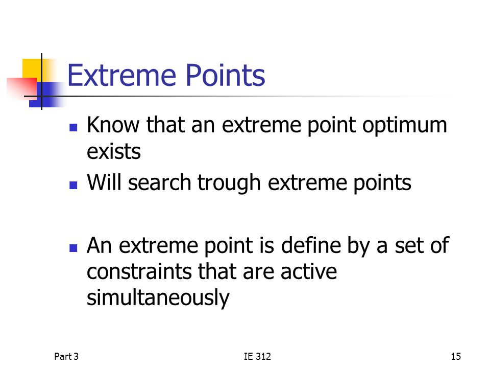 Extreme Points Know that an extreme point optimum exists