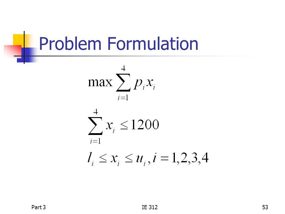 Problem Formulation Part 3 IE 312