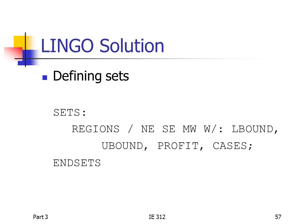 LINGO Solution Defining sets SETS: REGIONS / NE SE MW W/: LBOUND,