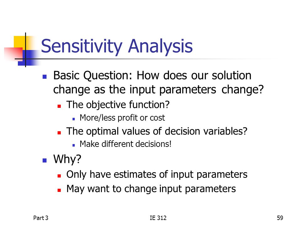 Sensitivity Analysis Basic Question: How does our solution change as the input parameters change The objective function
