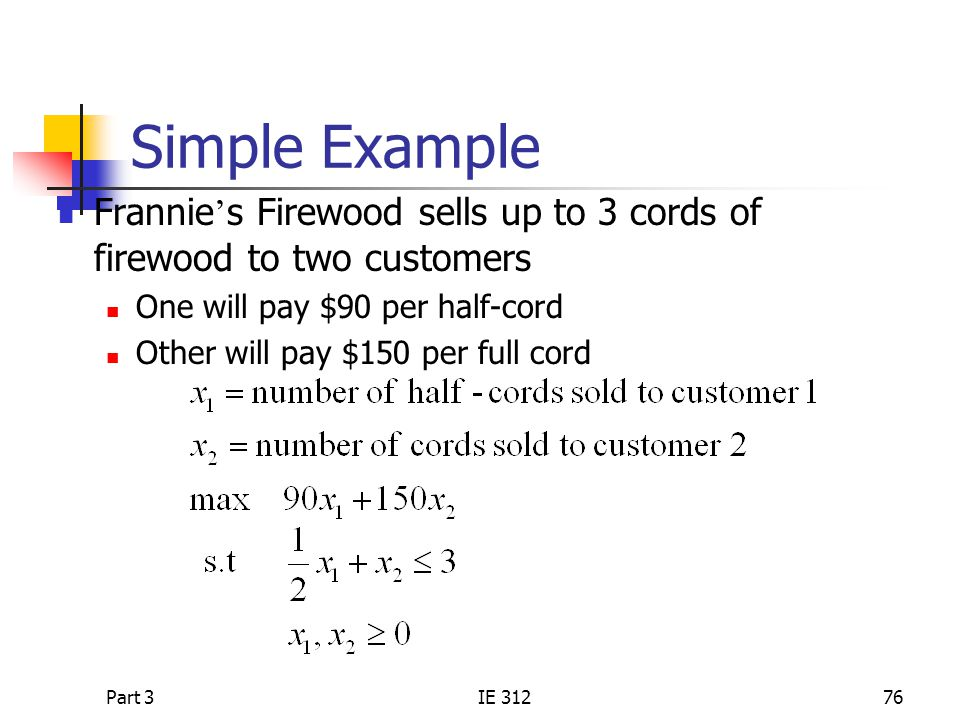 Simple Example Frannie's Firewood sells up to 3 cords of firewood to two customers. One will pay $90 per half-cord.