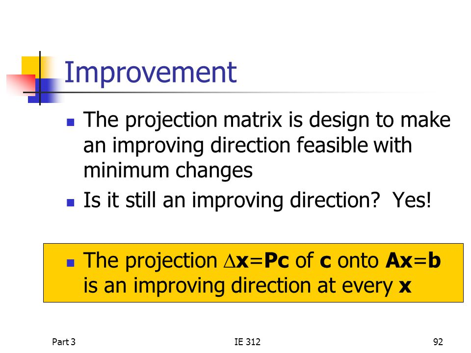 Improvement The projection matrix is design to make an improving direction feasible with minimum changes.