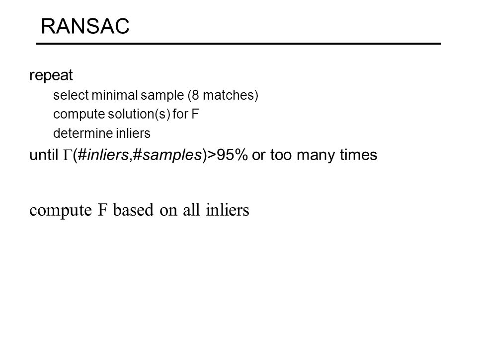 RANSAC compute F based on all inliers repeat