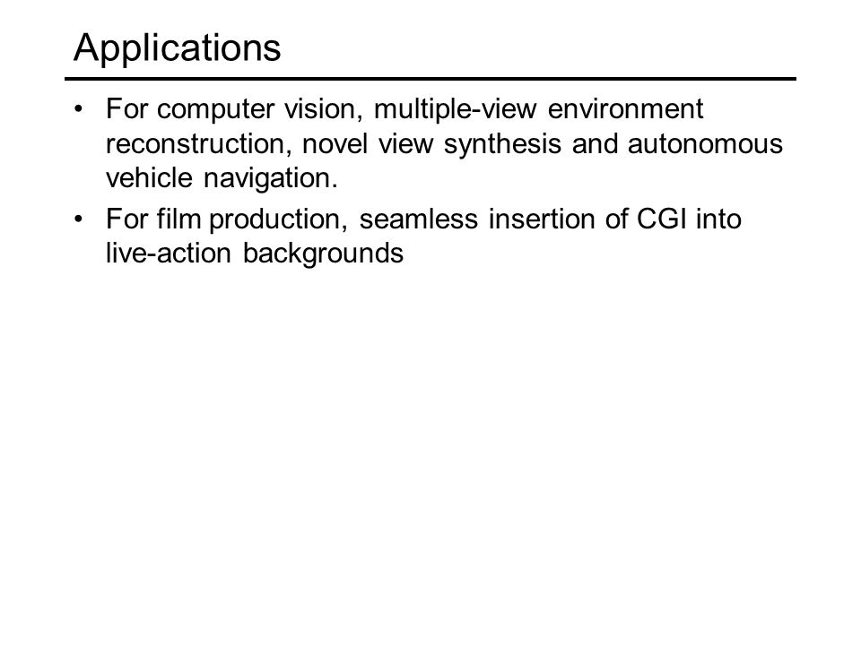 Applications For computer vision, multiple-view environment reconstruction, novel view synthesis and autonomous vehicle navigation.