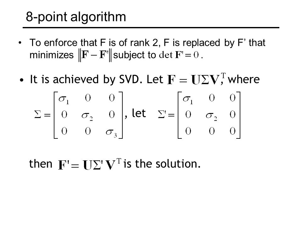 8-point algorithm It is achieved by SVD. Let , where , let