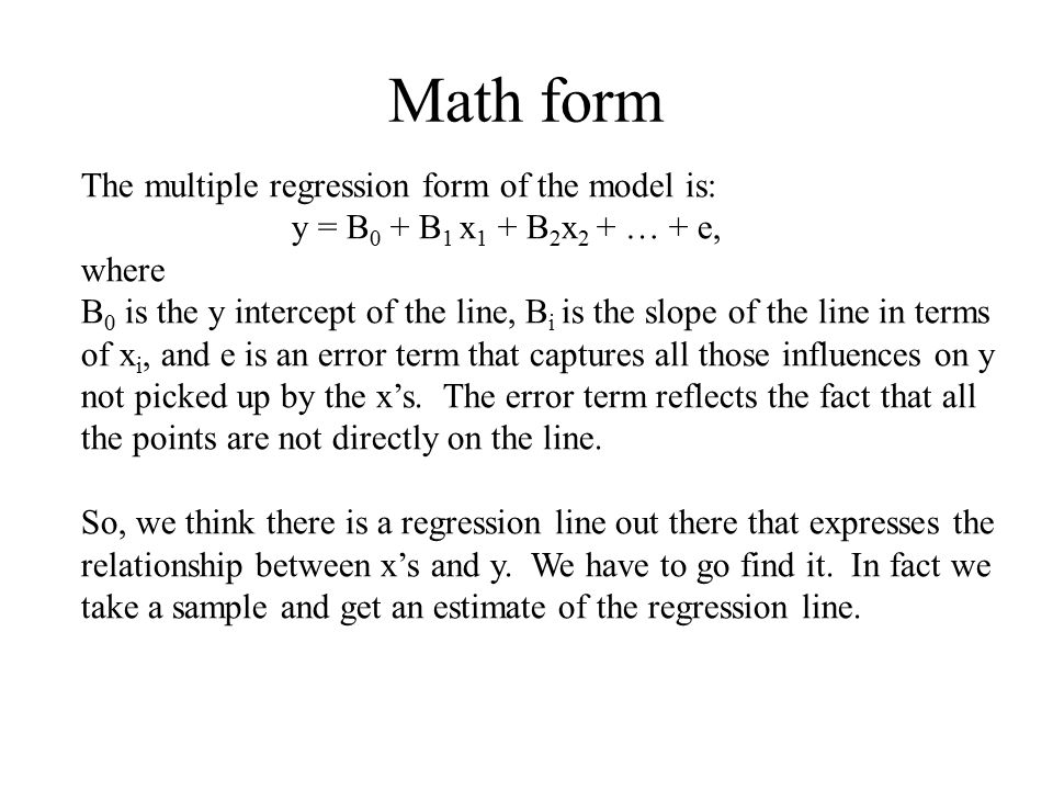 Math form The multiple regression form of the model is: