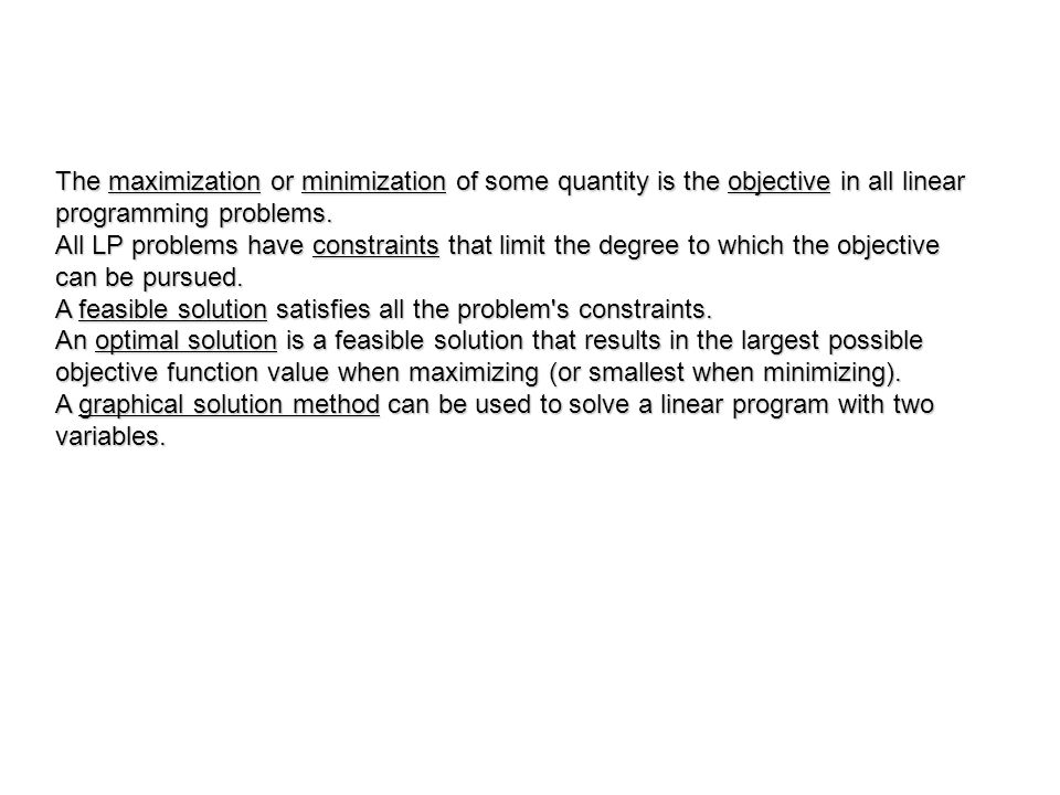 The maximization or minimization of some quantity is the objective in all linear programming problems.