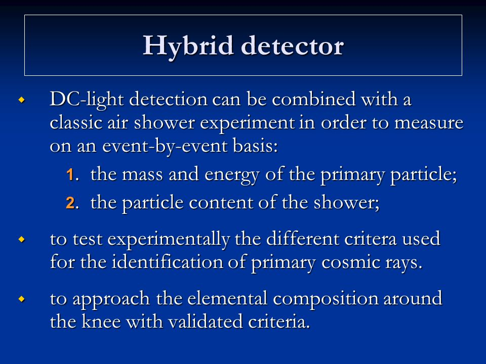 Hybrid detector DC-light detection can be combined with a classic air shower experiment in order to measure on an event-by-event basis: