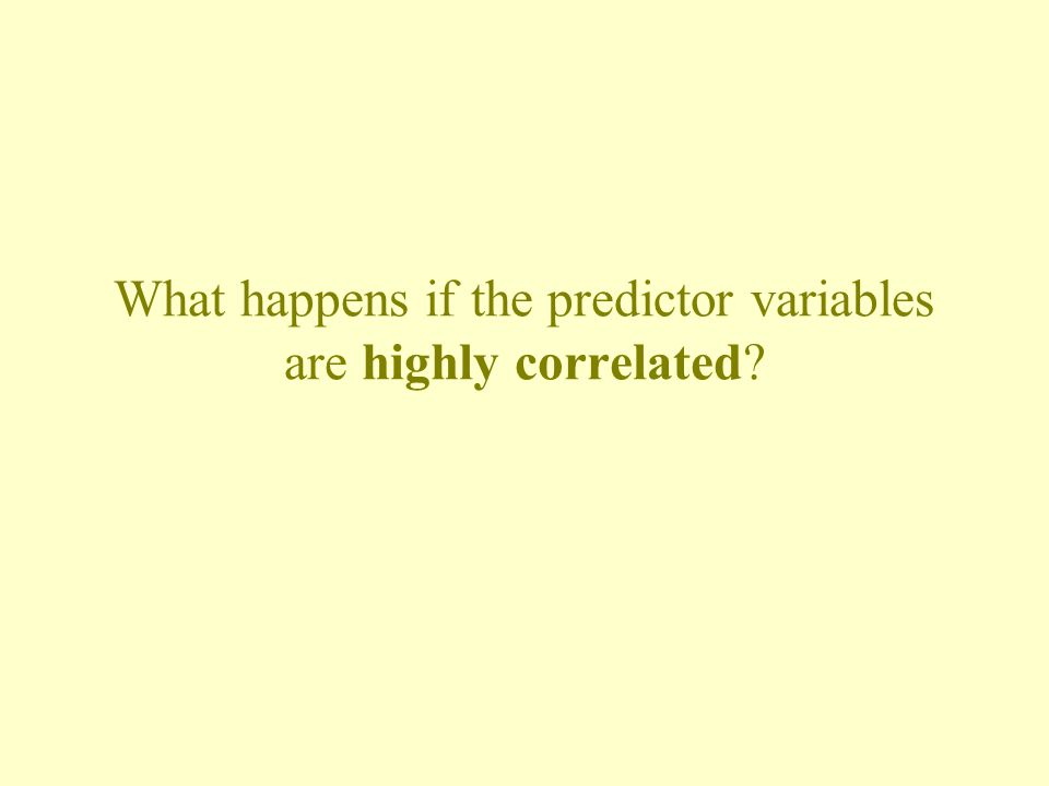 What happens if the predictor variables are highly correlated