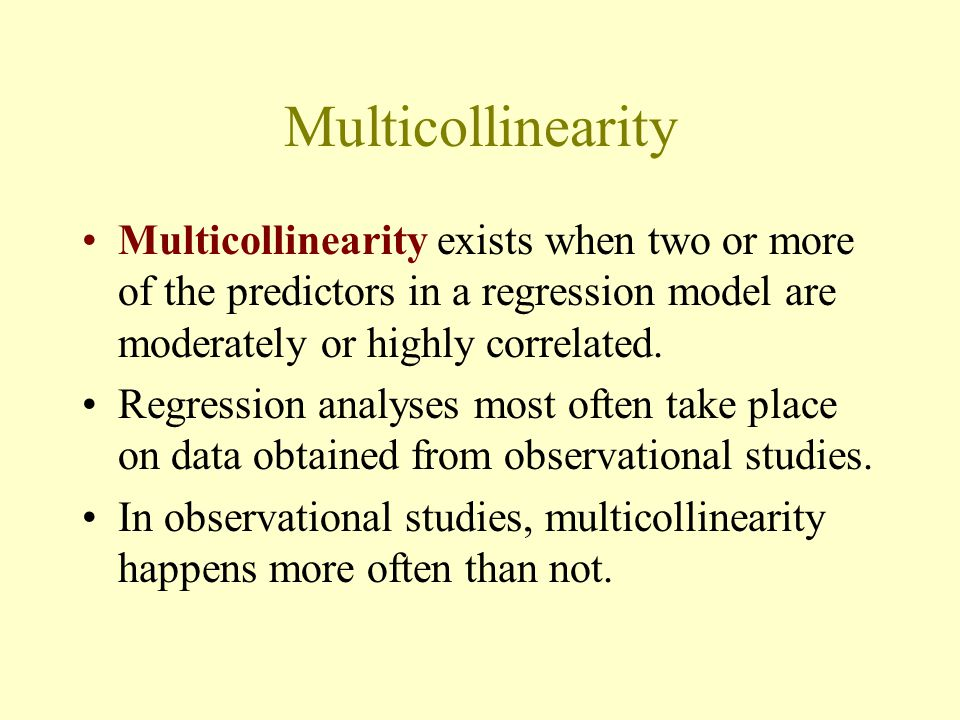Multicollinearity Multicollinearity exists when two or more of the predictors in a regression model are moderately or highly correlated.
