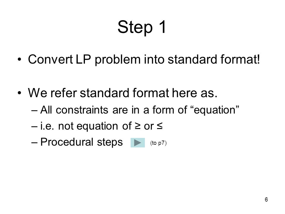Step 1 Convert LP problem into standard format!