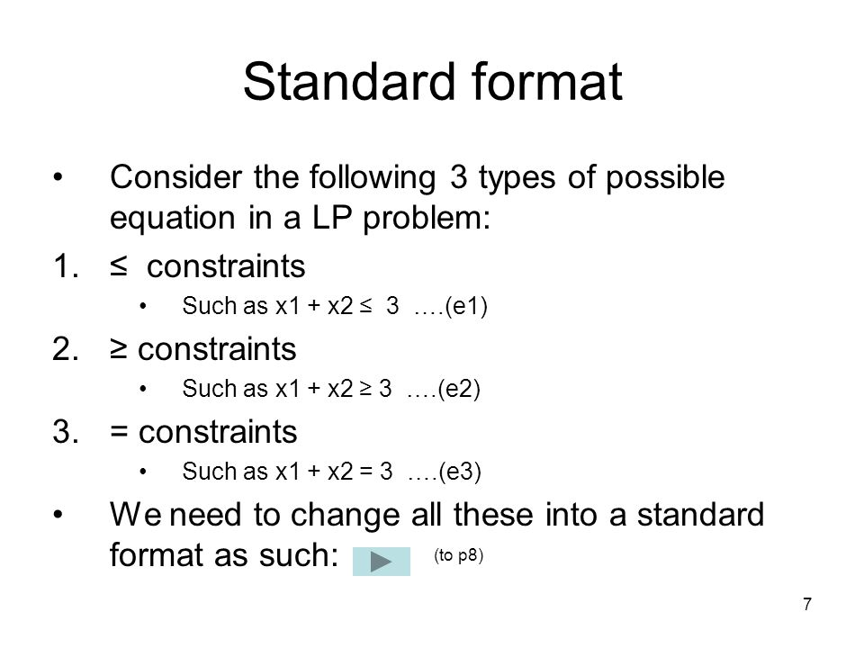 Standard format Consider the following 3 types of possible equation in a LP problem: ≤ constraints.