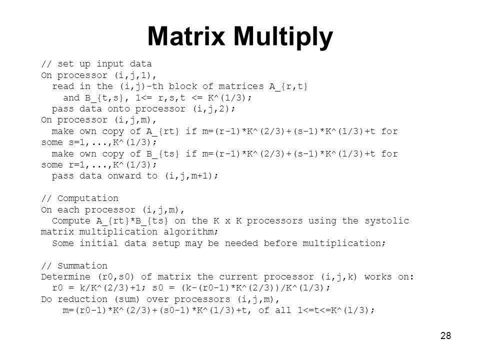 Matrix Multiply // set up input data On processor (i,j,1),