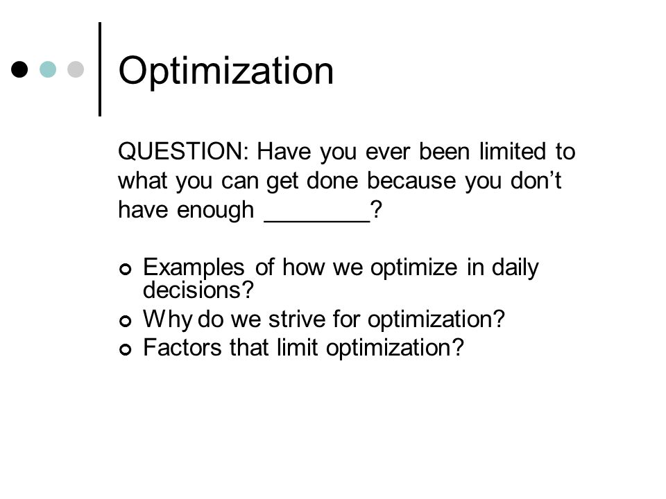 Optimization QUESTION: Have you ever been limited to
