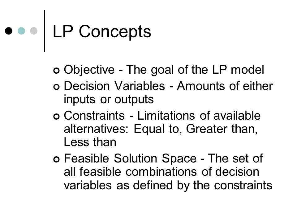 LP Concepts Objective - The goal of the LP model