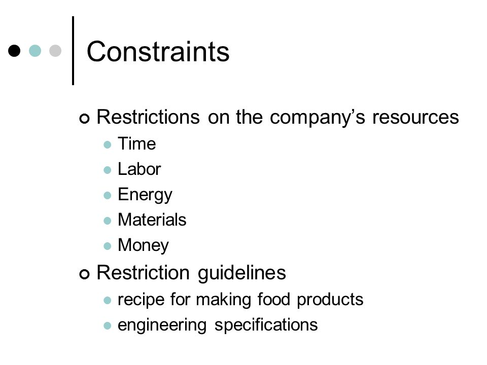 Constraints Restrictions on the company's resources