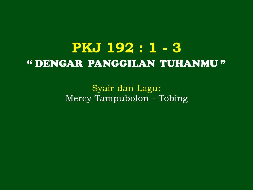 PKJ 192 : 1 - 3 DENGAR PANGGILAN TUHANMU Syair dan Lagu: