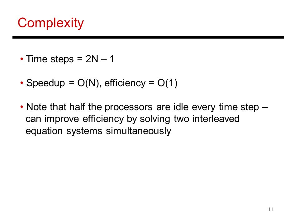 Complexity Time steps = 2N – 1 Speedup = O(N), efficiency = O(1)