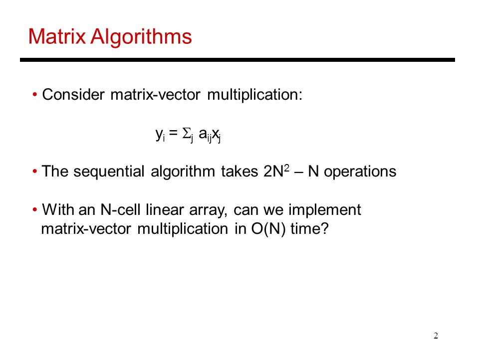 Matrix Algorithms Consider matrix-vector multiplication: yi = Sj aijxj