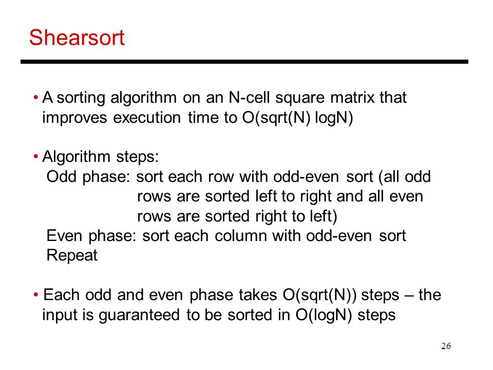 Shearsort A sorting algorithm on an N-cell square matrix that