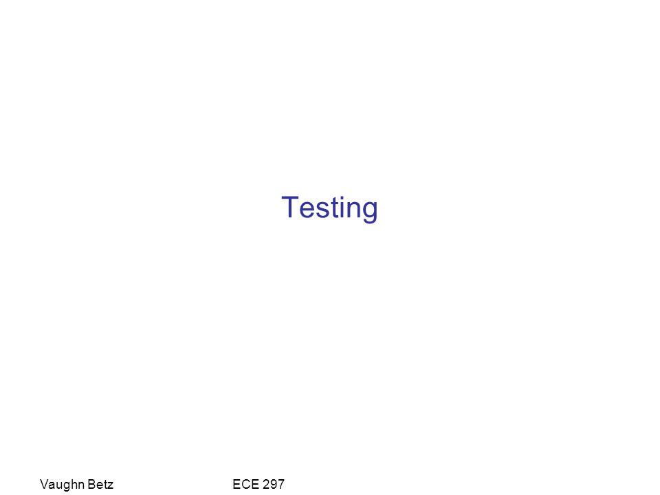 Testing Vaughn Betz ECE 297