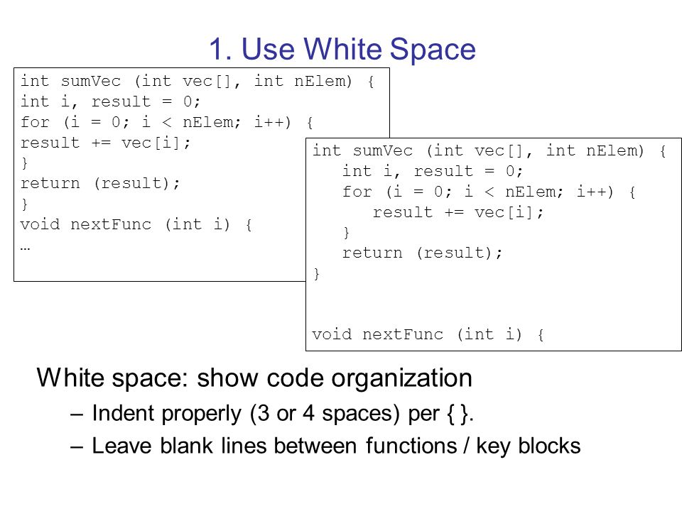 1. Use White Space White space: show code organization