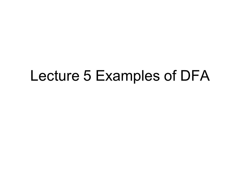 Lecture 5 Examples of DFA