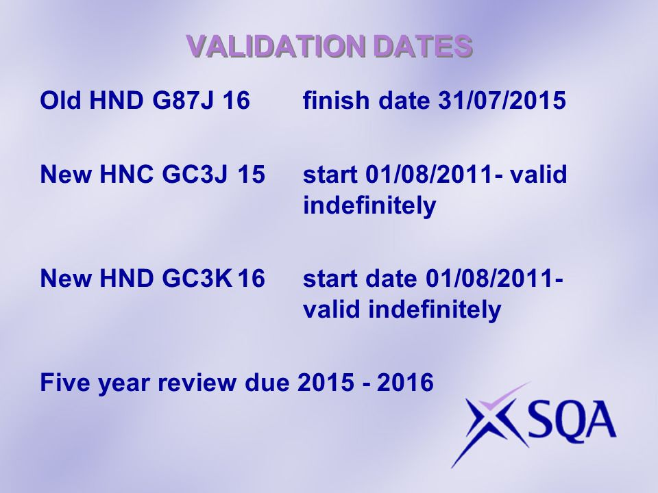 VALIDATION DATES Old HND G87J 16 finish date 31/07/2015