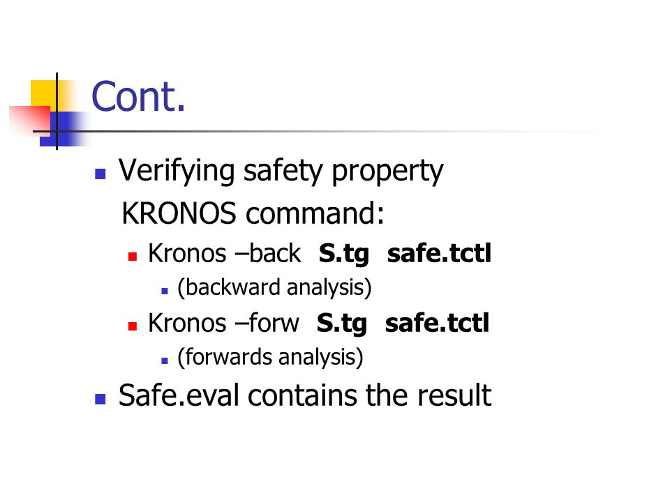Cont. Verifying safety property KRONOS command: