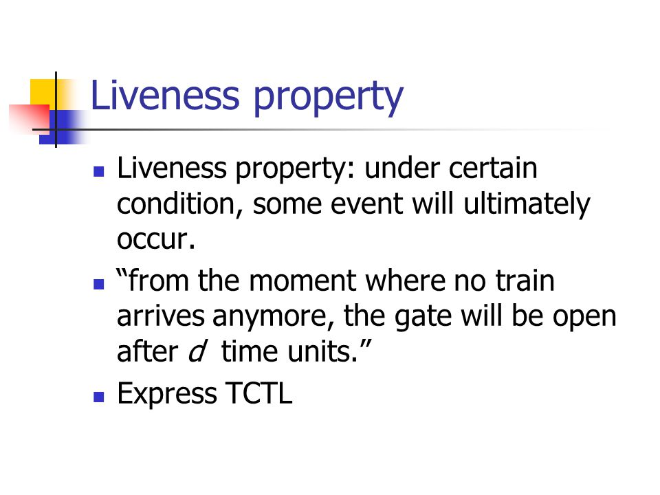 Liveness property Liveness property: under certain condition, some event will ultimately occur.