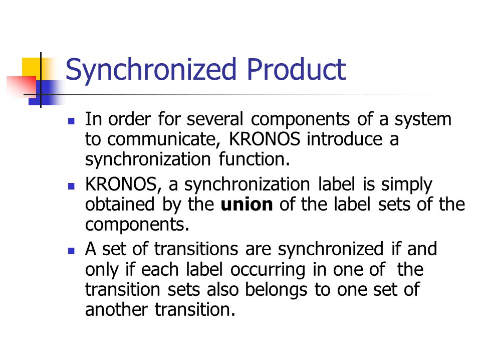 Synchronized Product In order for several components of a system to communicate, KRONOS introduce a synchronization function.