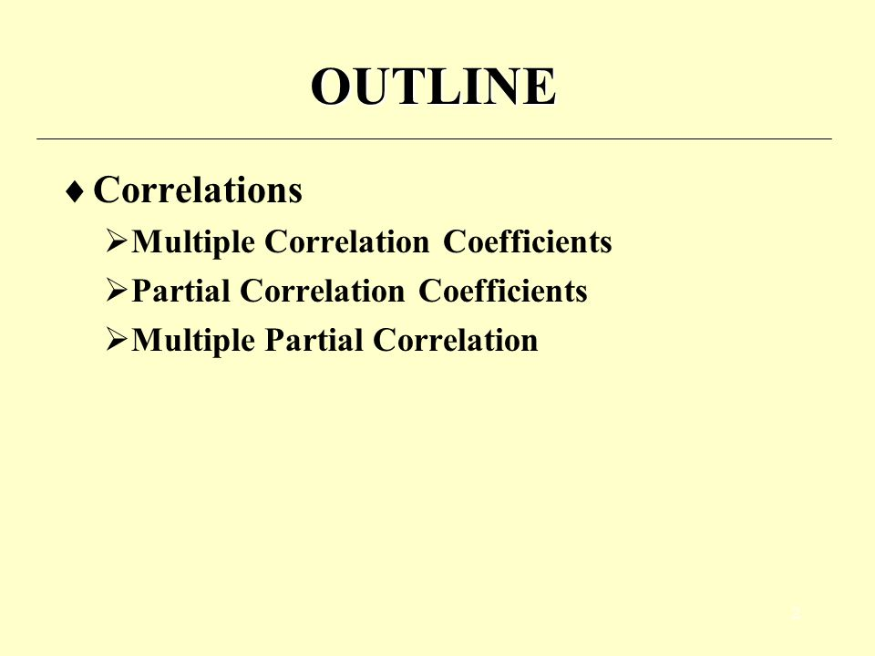 OUTLINE Correlations Multiple Correlation Coefficients