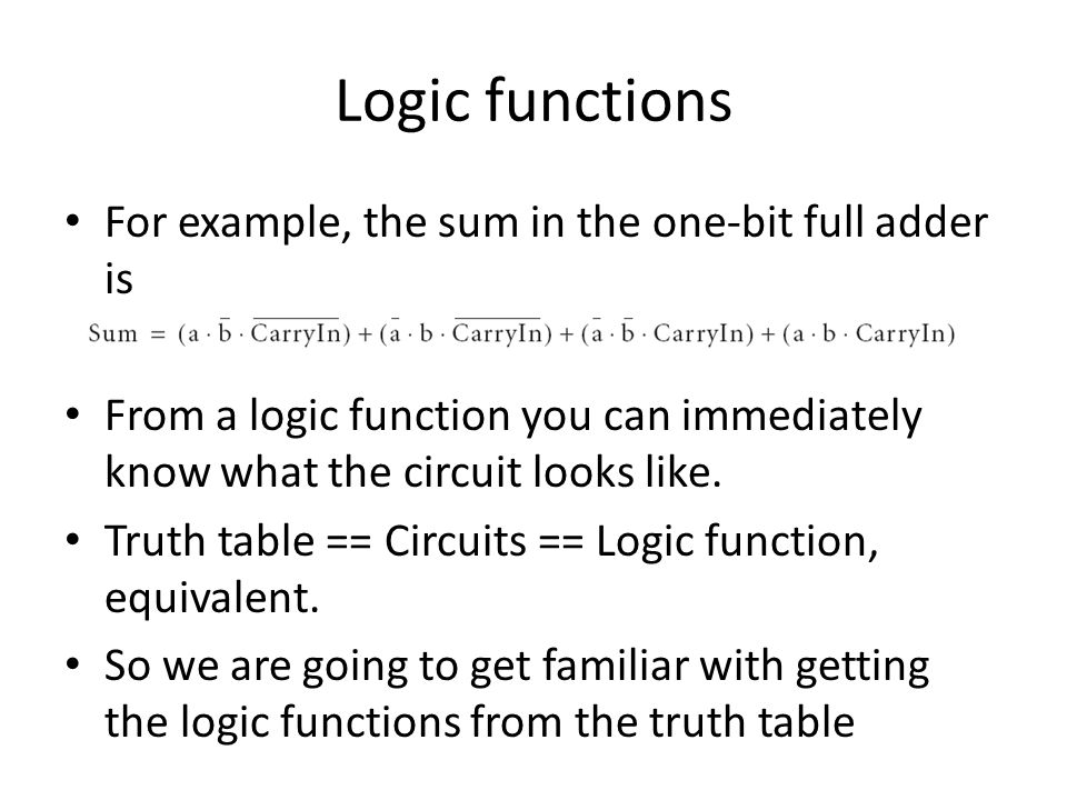 Logic functions For example, the sum in the one-bit full adder is