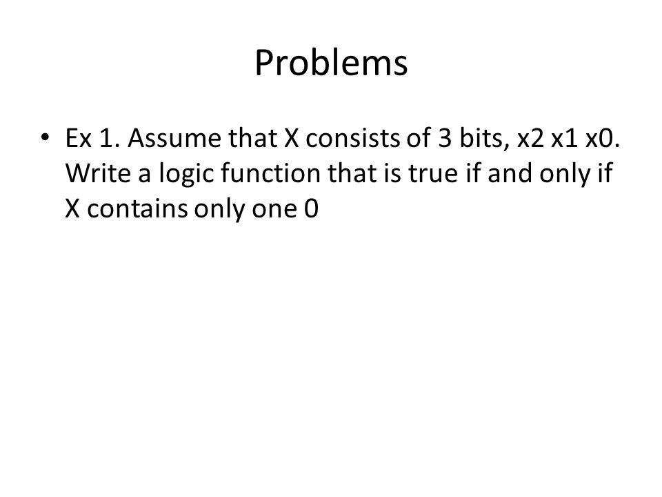 Problems Ex 1. Assume that X consists of 3 bits, x2 x1 x0.