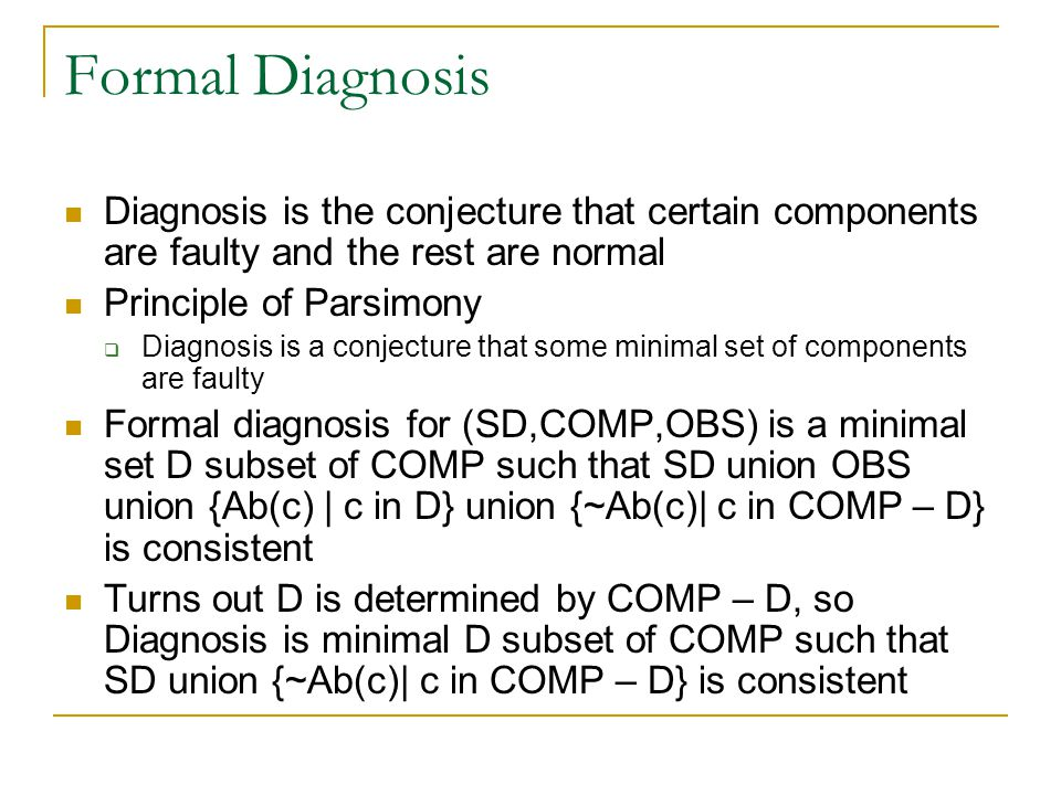 Formal Diagnosis Diagnosis is the conjecture that certain components are faulty and the rest are normal.