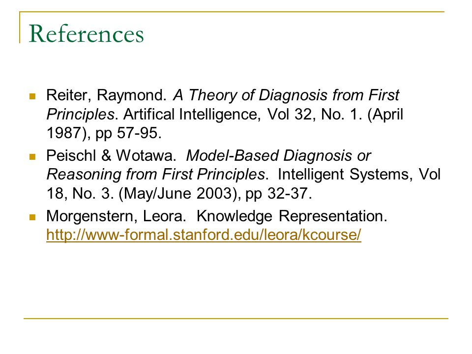 References Reiter, Raymond. A Theory of Diagnosis from First Principles. Artifical Intelligence, Vol 32, No. 1. (April 1987), pp 57-95.