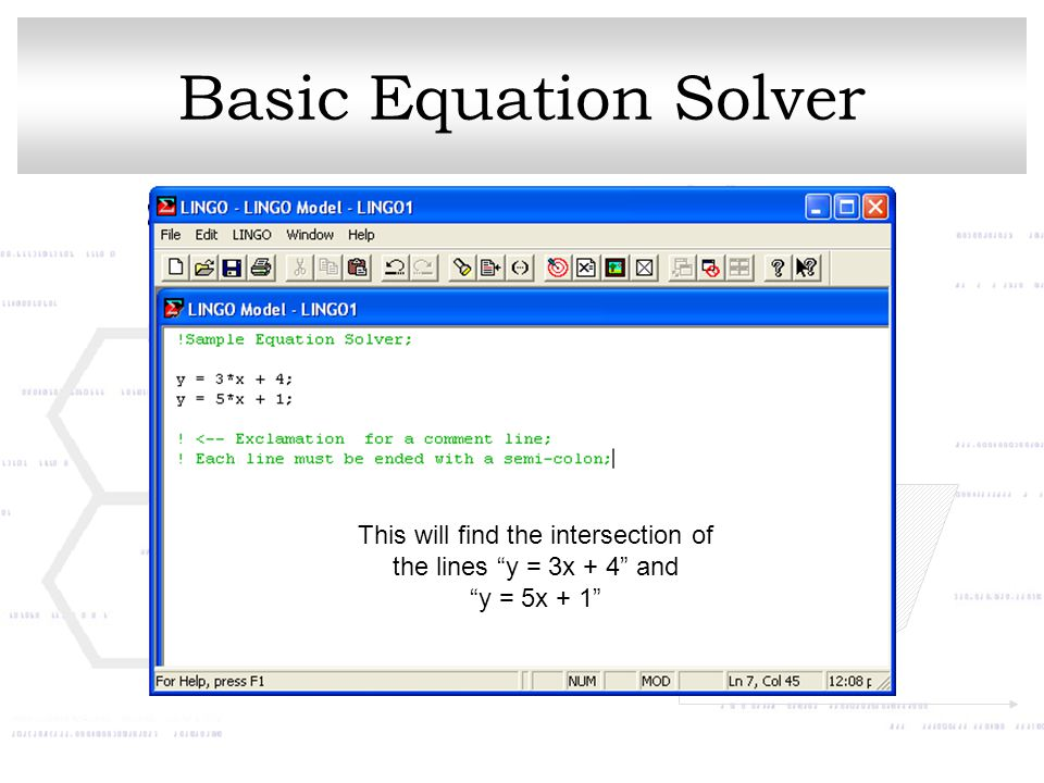 Basic Equation Solver This will find the intersection of the lines y = 3x + 4 and y = 5x + 1