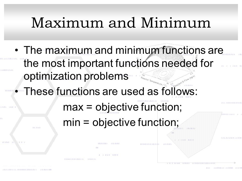 Maximum and Minimum The maximum and minimum functions are the most important functions needed for optimization problems.