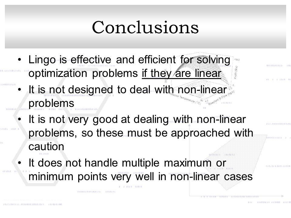 Conclusions Lingo is effective and efficient for solving optimization problems if they are linear.
