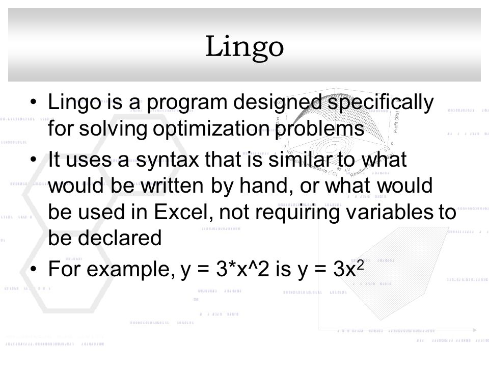 Lingo Lingo is a program designed specifically for solving optimization problems.