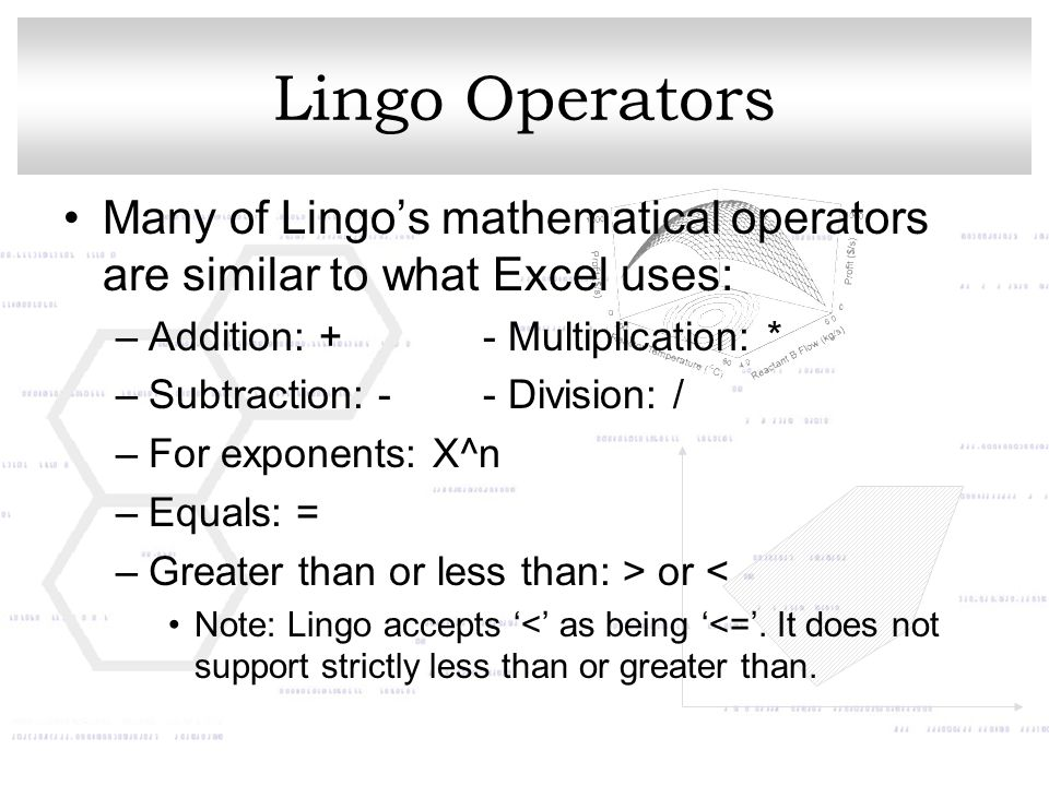 Lingo Operators Many of Lingo's mathematical operators are similar to what Excel uses: Addition: + - Multiplication: *