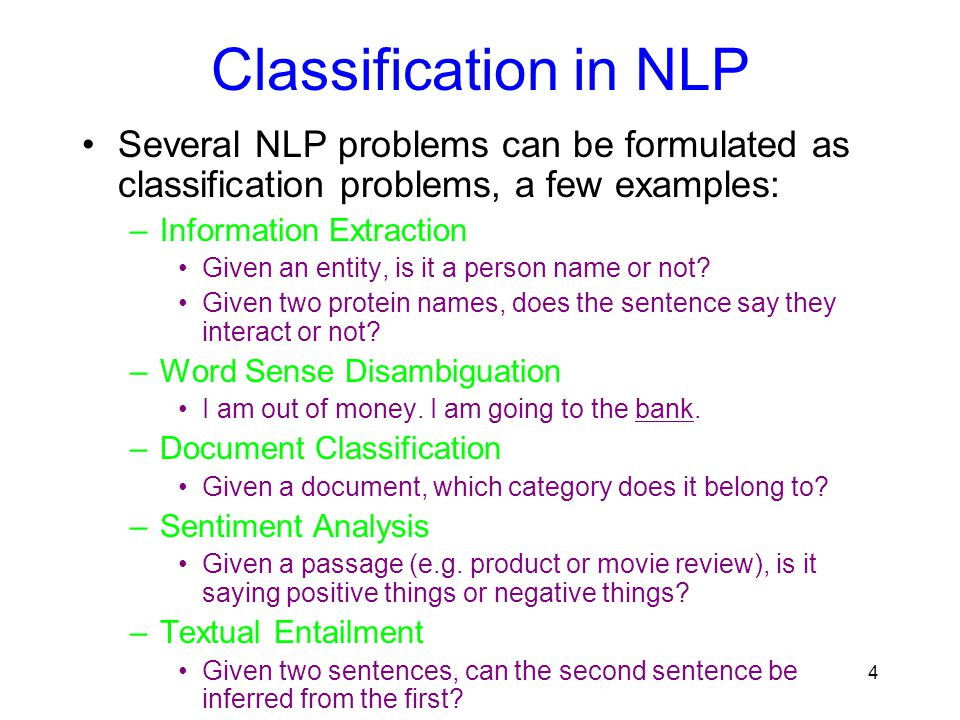 Classification in NLP Several NLP problems can be formulated as classification problems, a few examples: