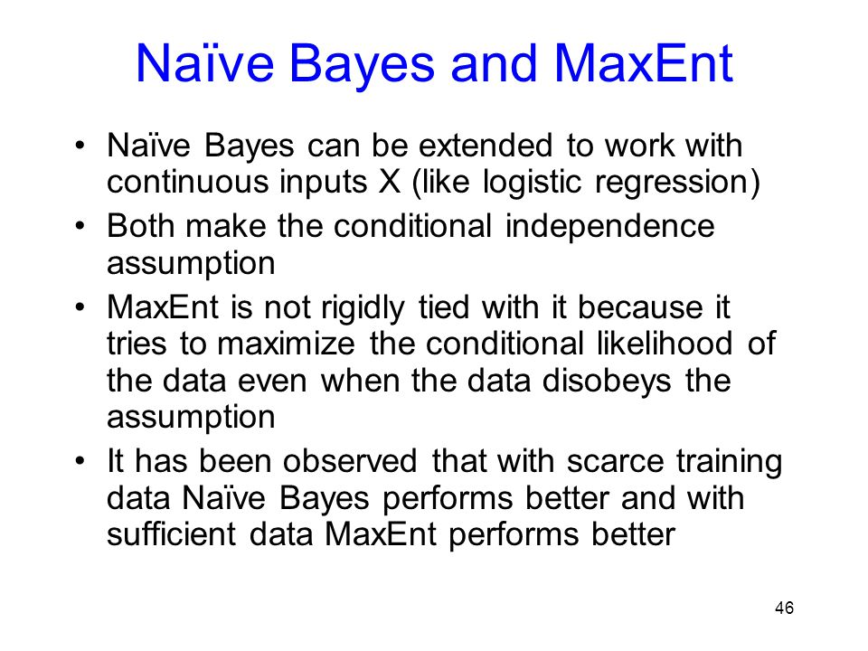 Naïve Bayes and MaxEnt Naïve Bayes can be extended to work with continuous inputs X (like logistic regression)
