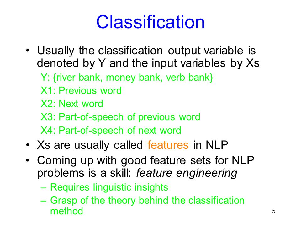 Classification Usually the classification output variable is denoted by Y and the input variables by Xs.