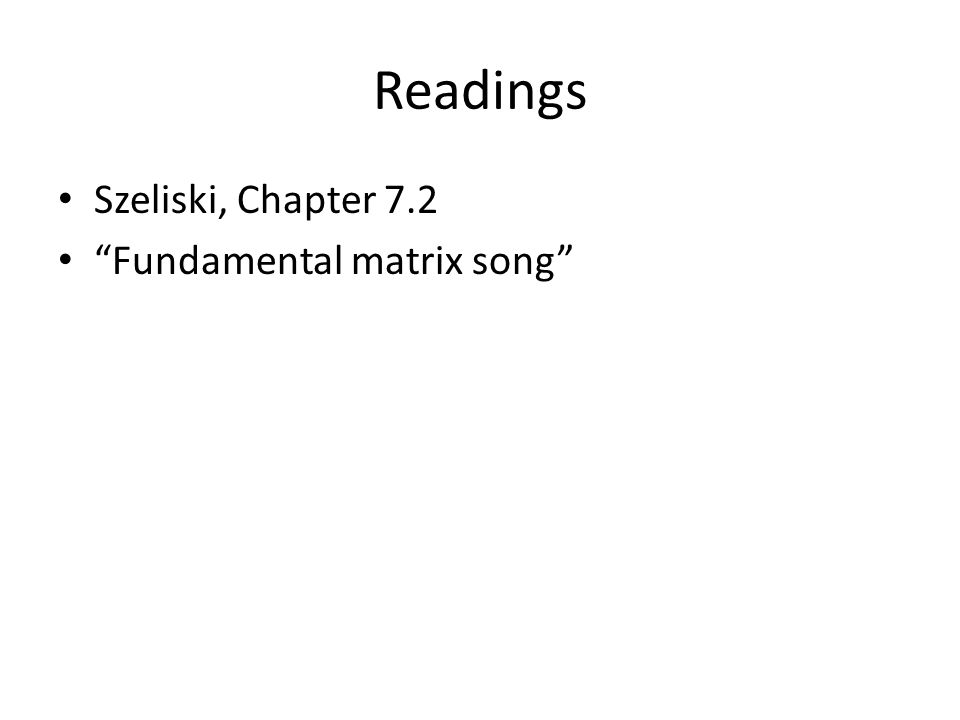 Readings Szeliski, Chapter 7.2 Fundamental matrix song