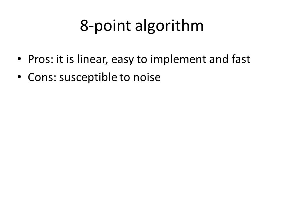 8-point algorithm Pros: it is linear, easy to implement and fast