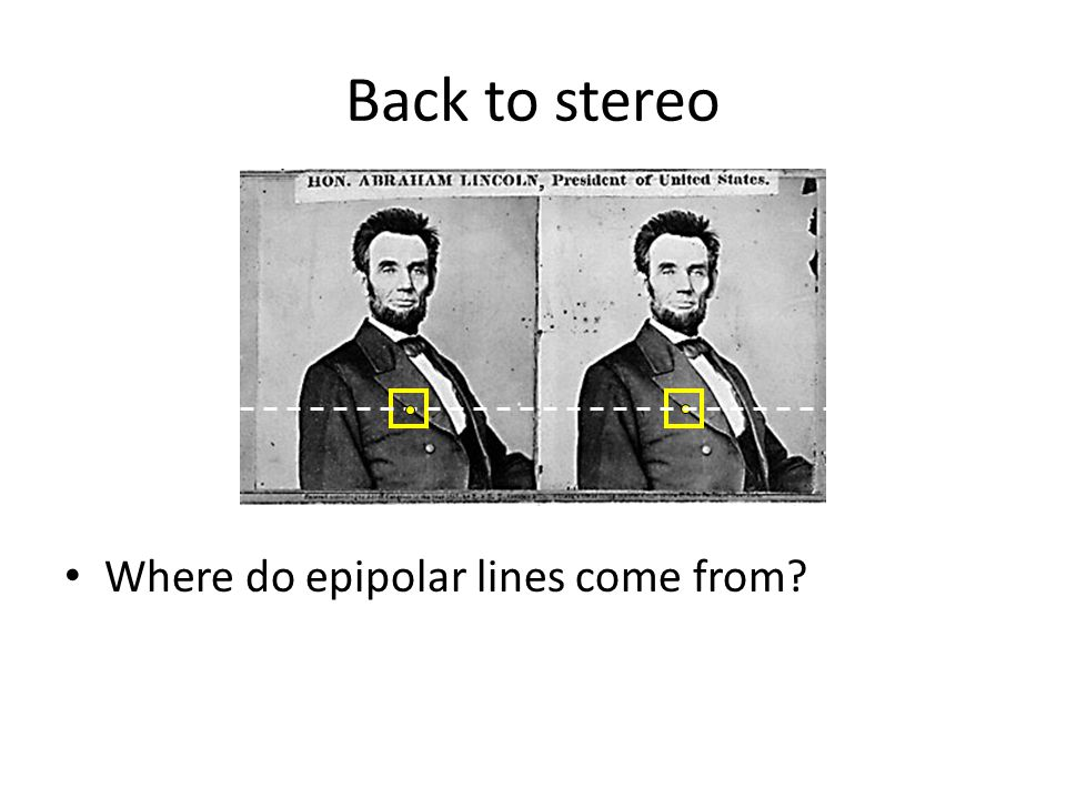 Back to stereo Where do epipolar lines come from