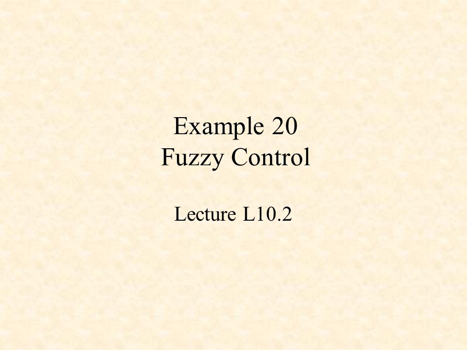 Example 20 Fuzzy Control Lecture L10.2