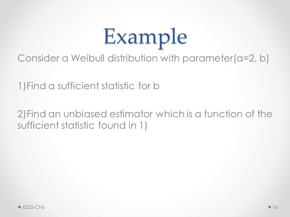 Example Consider a Weibull distribution with parameter(a=2, b)