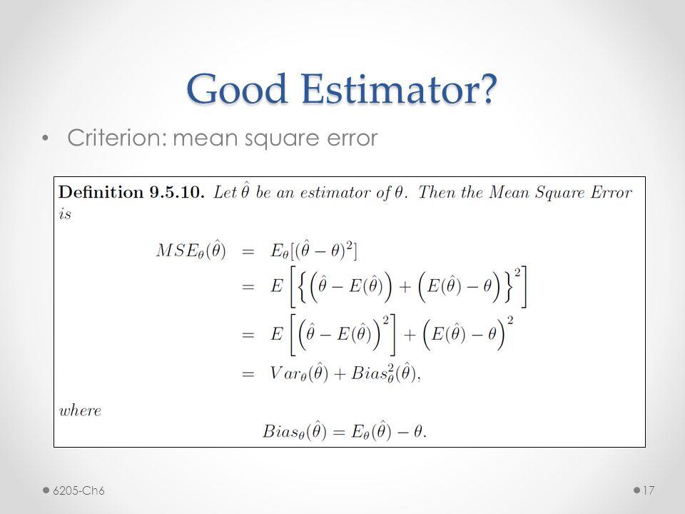 Good Estimator Criterion: mean square error 6205-Ch6